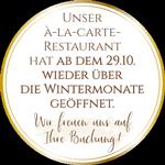 UNSER À-LA-CARTE-RESTAURANT HAT AB DEM 29.10 WIEDER GEÖFFNET
